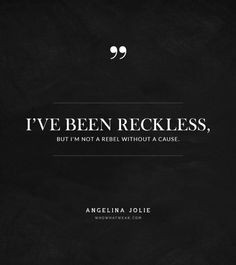 ... quotes reckless quote, blow quotes, rebel quotes, angelina jolie