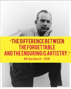 Quote by Bill Bernbach (Co-founder of the world famous Ad Agency DDB ...