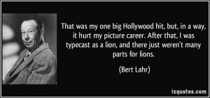 ... as a lion, and there just weren't many parts for lions. - Bert Lahr