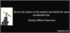 We are the masters at the moment and shall be for some considerable ...