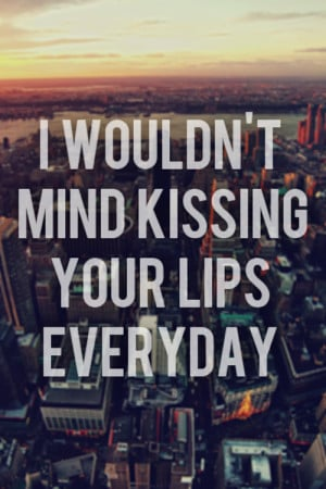 ... mind kissing you daily, kiss, kissing you, love, pretty, quote, quotes