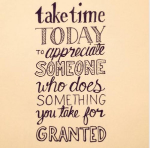 To Appreciate Someone Who Does Something You Take For Granted: Quote ...