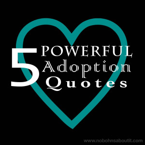 Powerful Adoption Quotes for adoptive parents, birth moms, foster ...