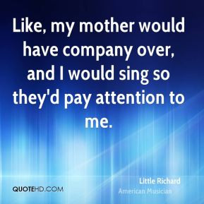 Little Richard - Like, my mother would have company over, and I would ...