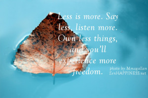 simplicity quotes - Less is more. Say less, listen more. Own less ...