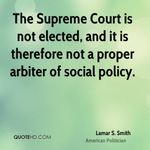 The Supreme Court is not elected, and it is therefore not a proper ...