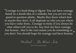 Courage and Honour, The Blind Side quote by Michael Oher. And this is ...