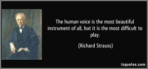 The human voice is the most beautiful instrument of all, but it is the ...