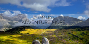 ... Quotes / Images That'll Make You Want to Go Backpacking Today