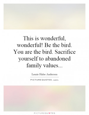 ... . Sacrifice yourself to abandoned family values... Picture Quote #1