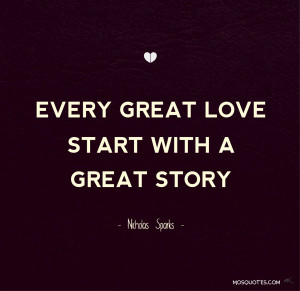 Romance Quotes Every great love starts with a great story Nicholas