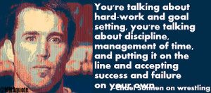 You're talking about hard-work and goal setting, you're talking about ...