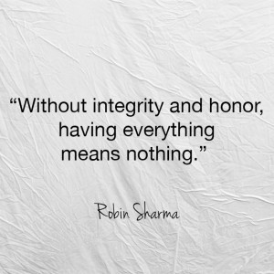 Without integrity and honor, having everything means nothing.