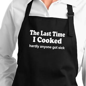 -Last-Time-I-Cooked-Hardly-Anyone-Got-Sick-funny-sayings-apron-black ...
