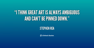 """think great art is always ambiguous and can't be pinned down."""""""