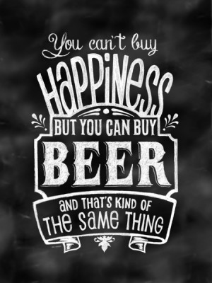 You Can't Buy Happiness...but you CAN buy BEER Art Print