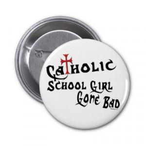 Catholic School Girl Gone Bad, funny, trendy buttons. Sweatshirts ...