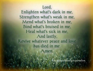 Lord, Enlighten what's dark in me, Strengthen what's weak in me...