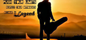 Dream Big Push your limits respect your opponents Become a Legend!