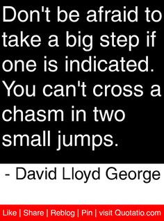 ... chasm in two small jumps. - David Lloyd George #quotes #quotations