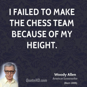 failed to make the chess team because of my height.