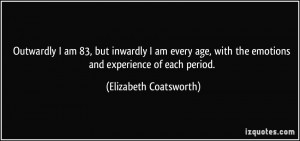 quote-outwardly-i-am-83-but-inwardly-i-am-every-age-with-the-emotions ...