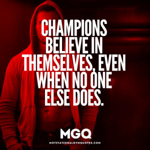 Champions believe in themselves...