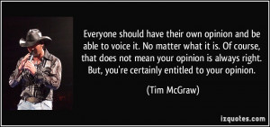 it. No matter what it is. Of course, that does not mean your opinion ...