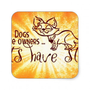 Dogs have owners cats have staff square sticker
