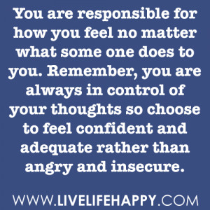 for how you feel no matter what some one does to you. Remember, you ...