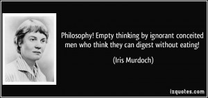 Philosophy! Empty thinking by ignorant conceited men who think they ...