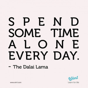 time alone every day.Dalai Lama, Alone Time, Wisdom, Spending Time ...