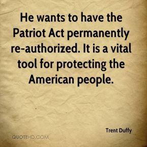 He wants to have the Patriot Act permanently re-authorized. It is a ...