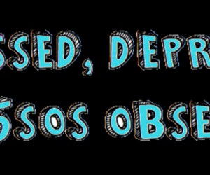 stressed, depressed and 5sos obsessed