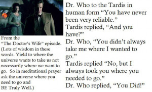 "Dr. Who to the Tardis in human form ""You have never been very ..."