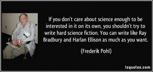 If you don't care about science enough to be interested in it on its ...