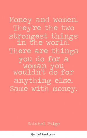 ... money satchel paige more motivational quotes success quotes friendship