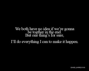 We both have no idea if we're gonna be together in the end. But one ...