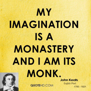 My imagination is a monastery and I am its monk.