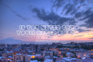 ... if you never try, you'll never know - | Quotes Berry - Tumblr Quotes