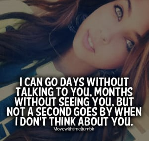 can go days without talking to you, months without seeing you, but not ...
