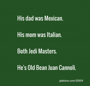 Image for Quote #35954: His dad was Mexican. His mom was Italian. Both ...