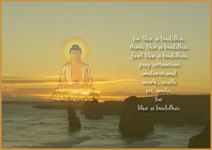 Be like a Buddha. Think like a Buddha. Feel like a Buddha. Pay ...