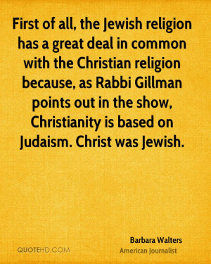 First of all, the Jewish religion has a great deal in common with the ...