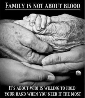 Family is not about blood is about who is willing to hold your hands
