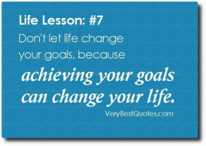 quotes life quotes dont let life change your goals because achieving ...
