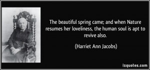 ... loveliness, the human soul is apt to revive also. - Harriet Ann Jacobs