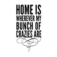 Home is wherever my bunch of crazies are by OldBarnRescueCompany