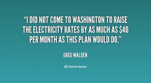 did not come to Washington to raise the electricity rates by as much ...