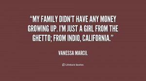 My family didn't have any money growing up. I'm just a girl from the ...